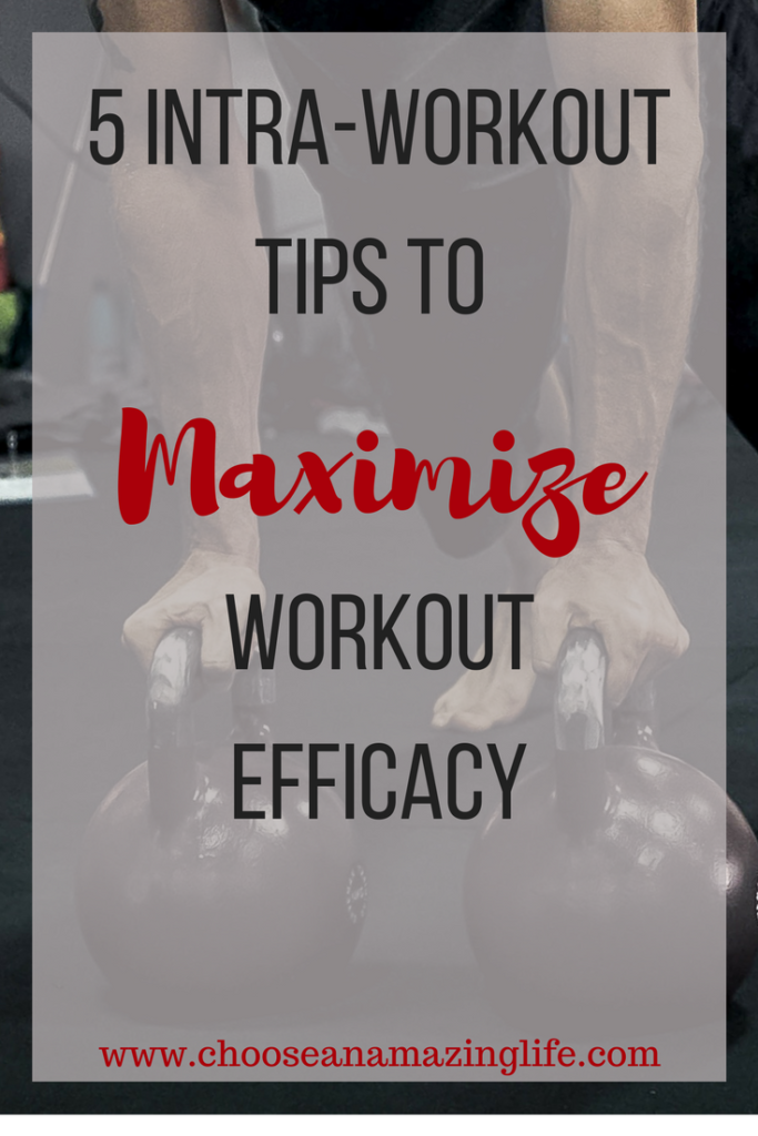 5 Intra-Workout Tips to Maximize Workout Efficacy Choose an Amazing Life!