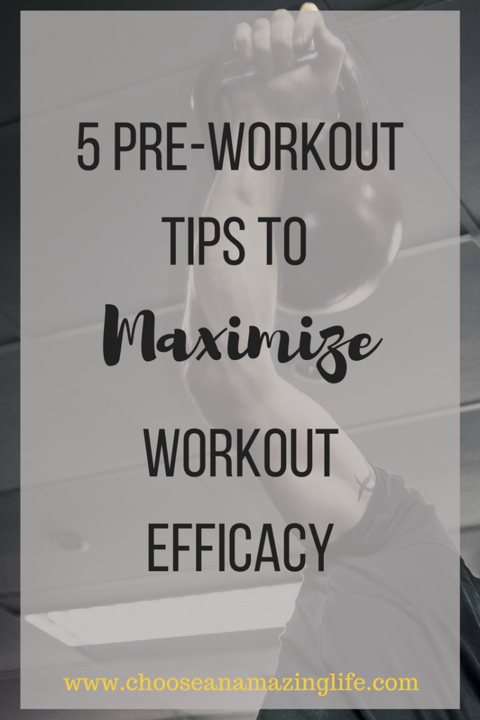 5 Pre-workout Tips to Maximize Efficacy Choose an Amazing Life!