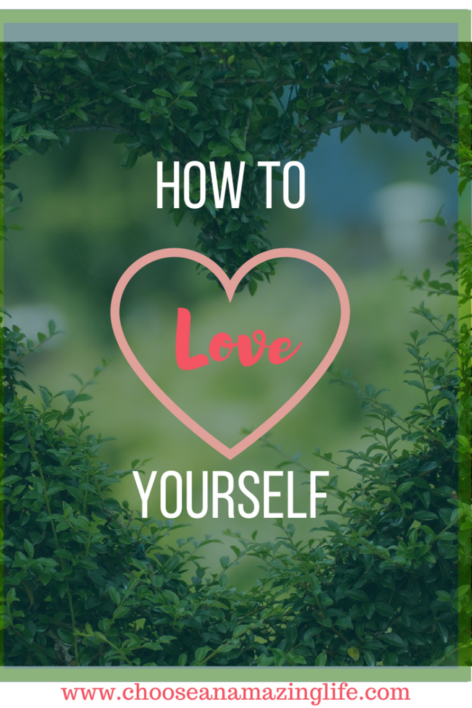 How to love and accept yourself for exactly who you are right now- Choose an Amazing Life