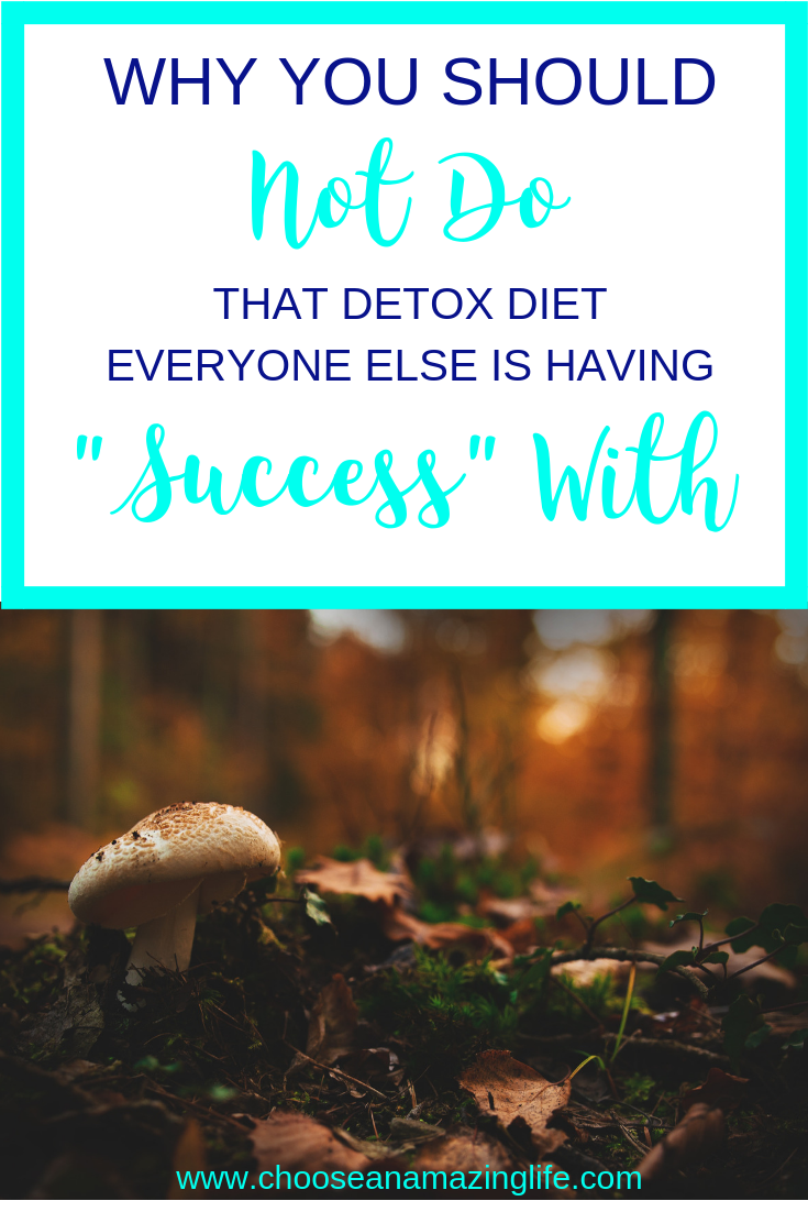 Detox diets are all the rage right now. So many people are claiming to have success with them, but before you try them, there is something you need to know!!