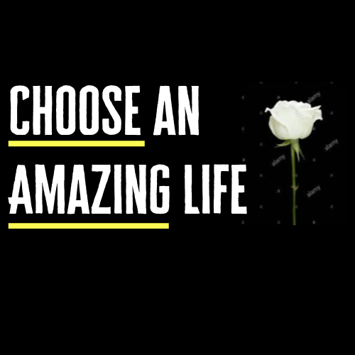 Choose an Amazing Life!