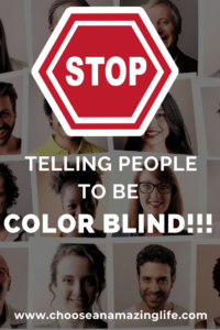 Telling people to be color-blind defeats the whole point. The issue of racial injustice is much more than color...